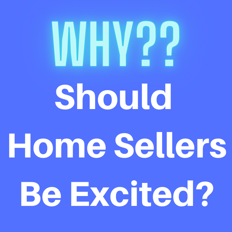 Q: Why Should Home Sellers Be Excited?